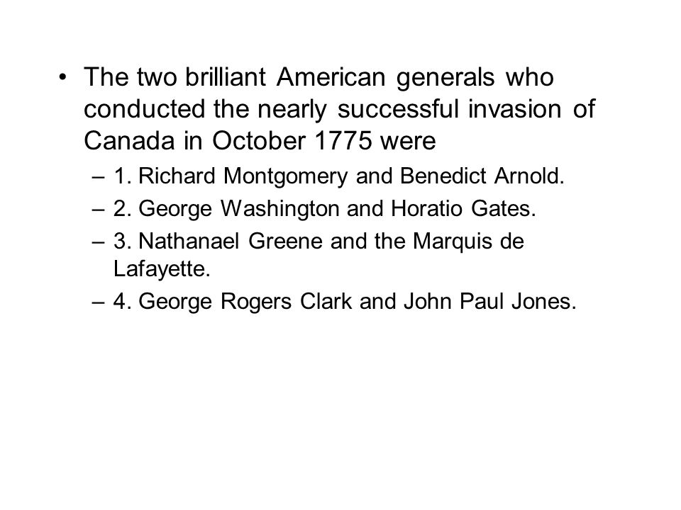 The two brilliant American generals who conducted the nearly successful invasion of Canada in October 1775 were