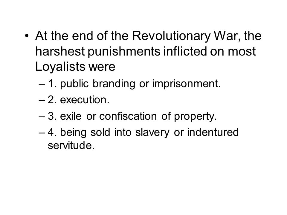 At the end of the Revolutionary War, the harshest punishments inflicted on most Loyalists were