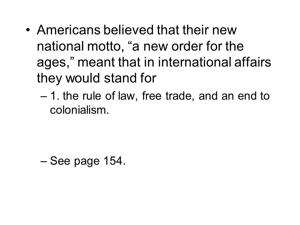 Americans believed that their new national motto, a new order for the ages, meant that in international affairs they would stand for