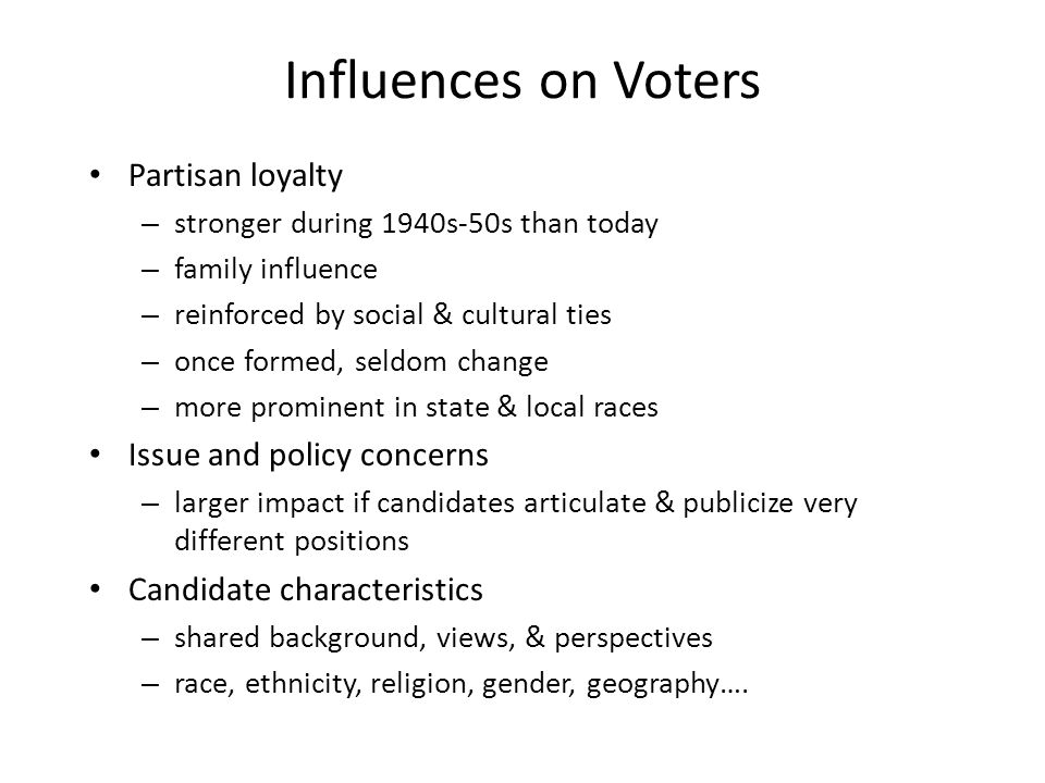 Influences on Voters Partisan loyalty Issue and policy concerns