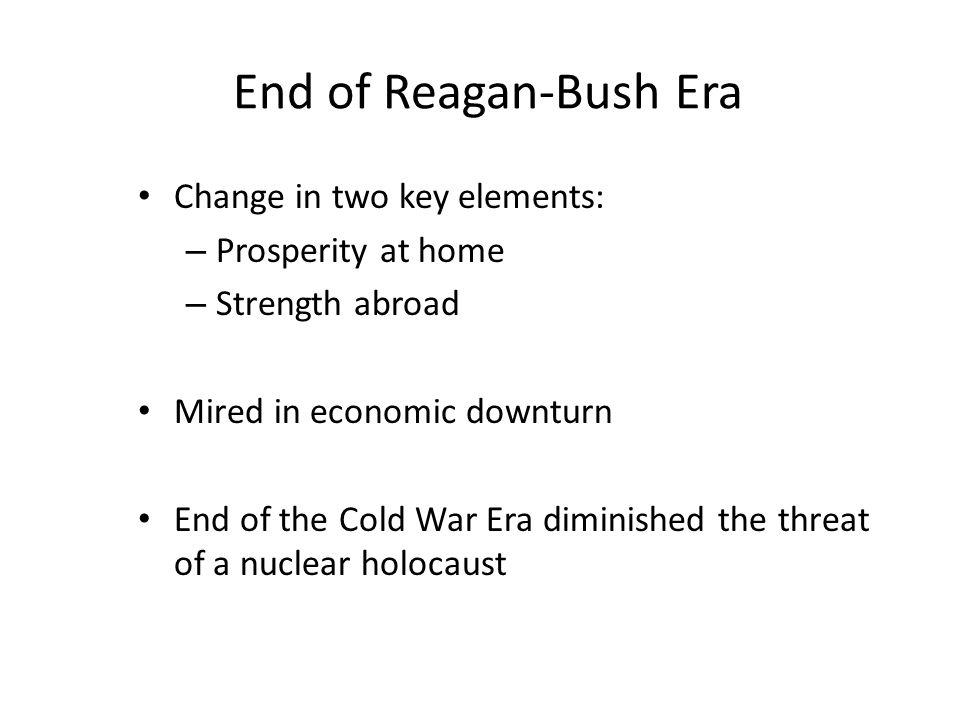 End of Reagan-Bush Era Change in two key elements: Prosperity at home