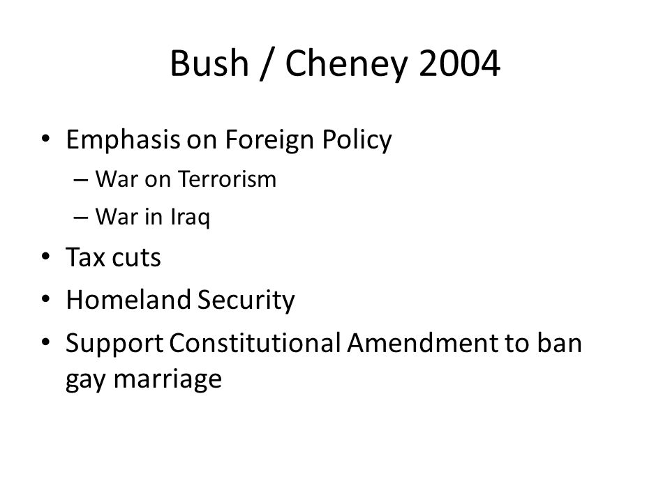 Bush / Cheney 2004 Emphasis on Foreign Policy Tax cuts