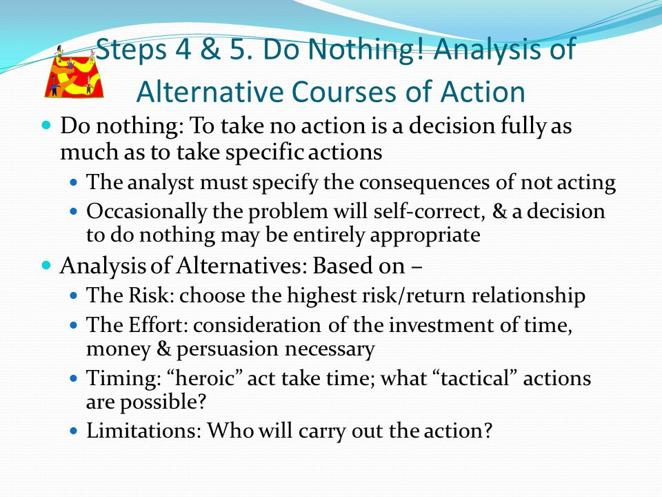 Steps 4 & 5. Do Nothing! Analysis of Alternative Courses of Action