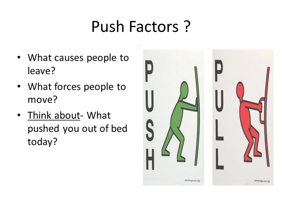 Push Factors What causes people to leave