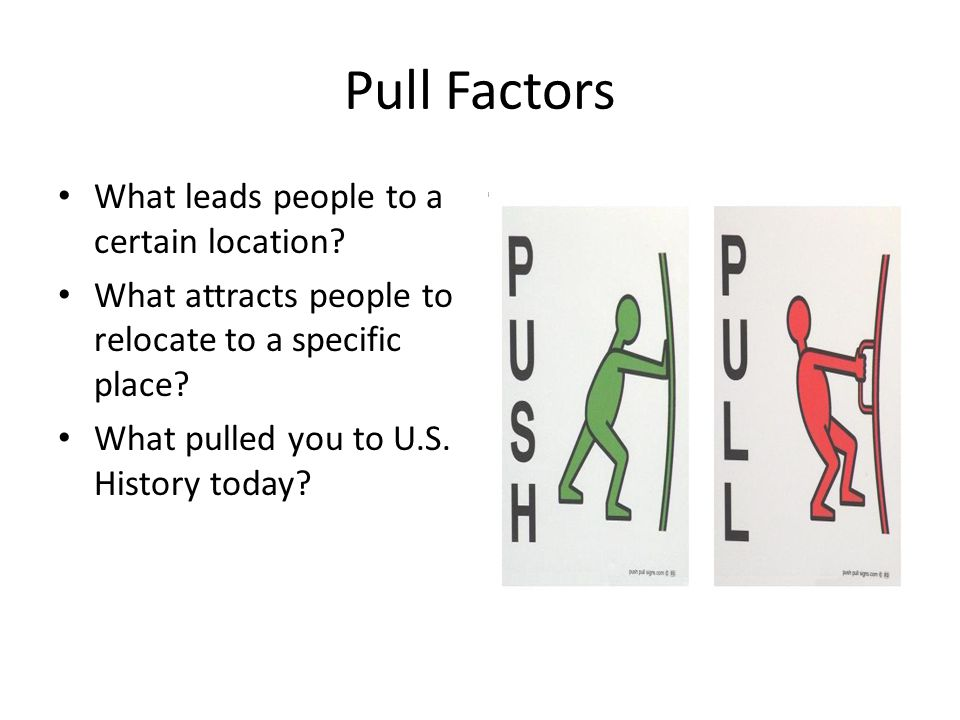 Pull Factors What leads people to a certain location
