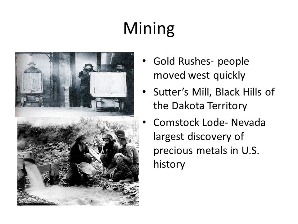 Mining Gold Rushes- people moved west quickly