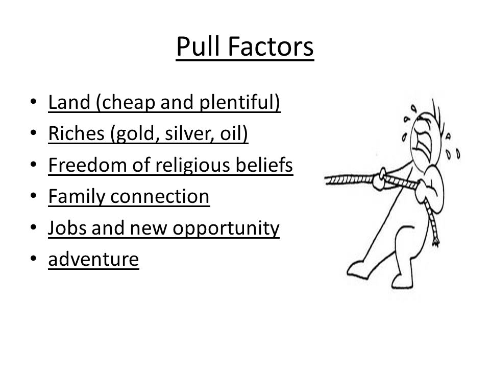 Pull Factors Land (cheap and plentiful) Riches (gold, silver, oil)