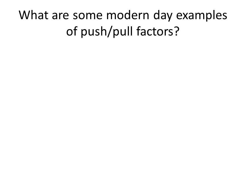 What are some modern day examples of push/pull factors
