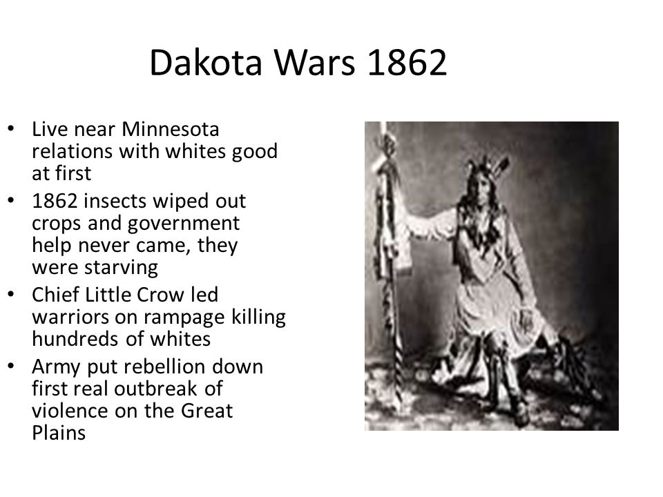 Dakota Wars 1862 Live near Minnesota relations with whites good at first.