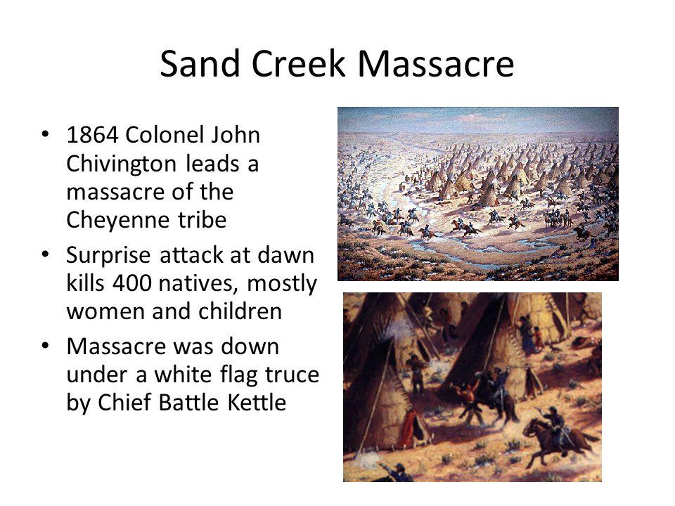 Sand Creek Massacre 1864 Colonel John Chivington leads a massacre of the Cheyenne tribe.