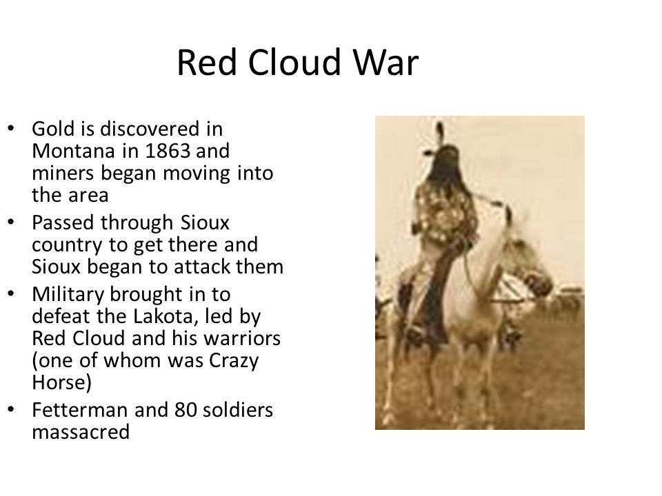 Red Cloud War Gold is discovered in Montana in 1863 and miners began moving into the area.