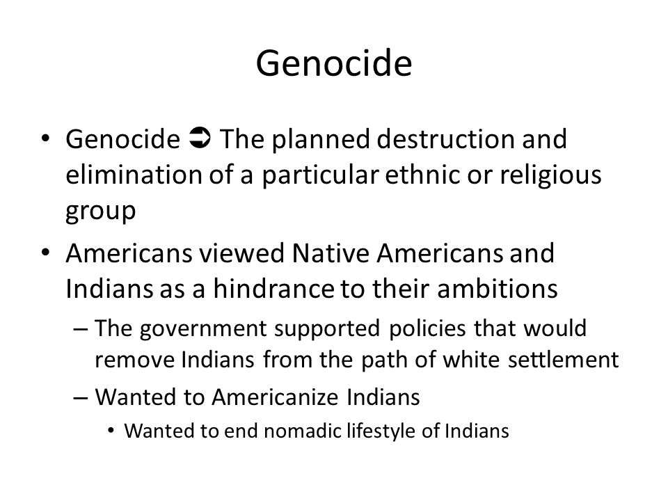 Genocide Genocide  The planned destruction and elimination of a particular ethnic or religious group.