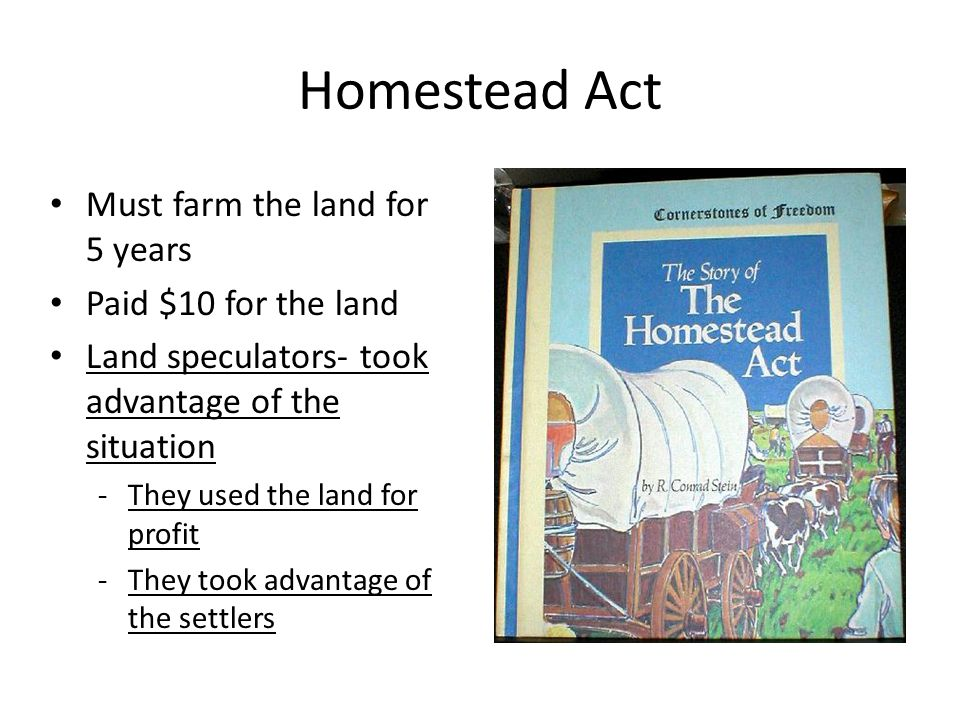 Homestead Act Must farm the land for 5 years Paid $10 for the land