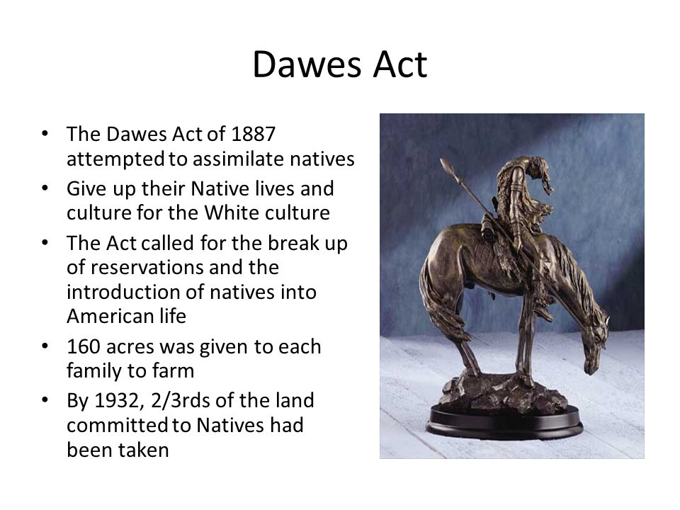 Dawes Act The Dawes Act of 1887 attempted to assimilate natives