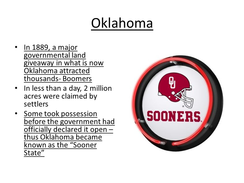 Oklahoma In 1889, a major governmental land giveaway in what is now Oklahoma attracted thousands- Boomers.