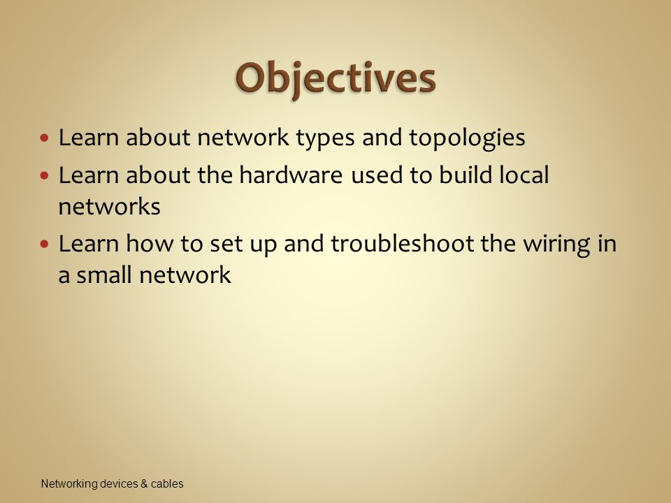 Objectives Learn about network types and topologies