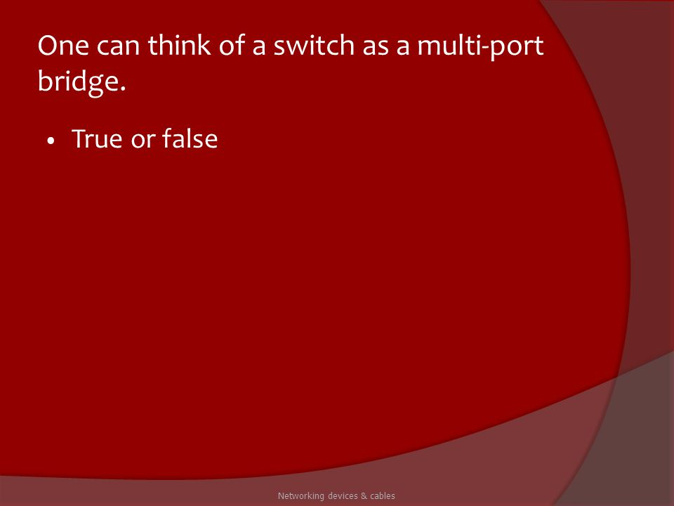 One can think of a switch as a multi-port bridge.