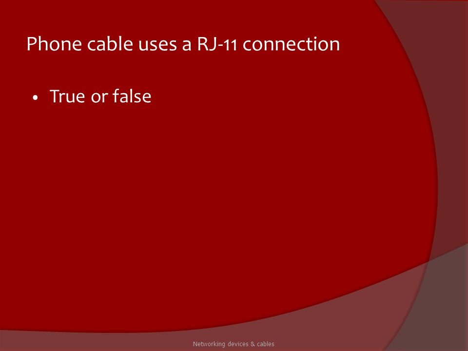 Phone cable uses a RJ-11 connection