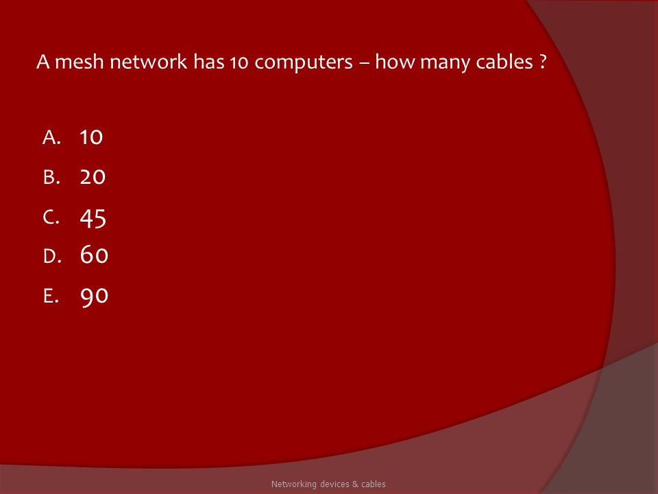 A mesh network has 10 computers – how many cables