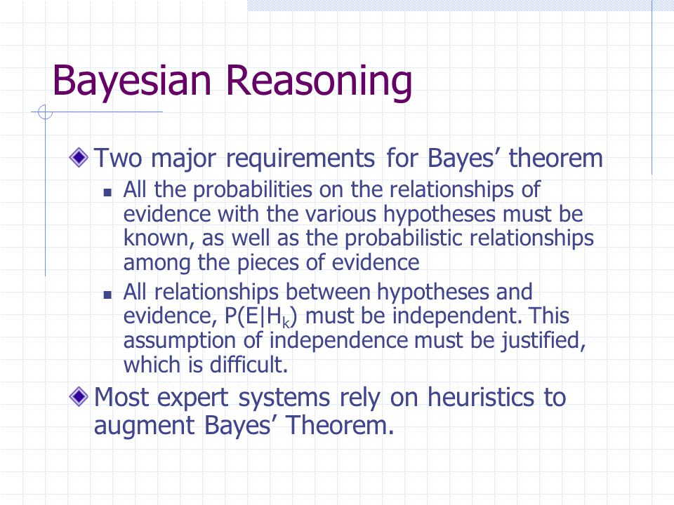 Bayesian Reasoning Two major requirements for Bayes' theorem