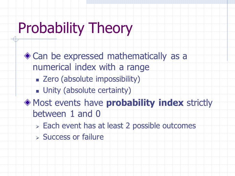 Probability Theory Can be expressed mathematically as a numerical index with a range. Zero (absolute impossibility)