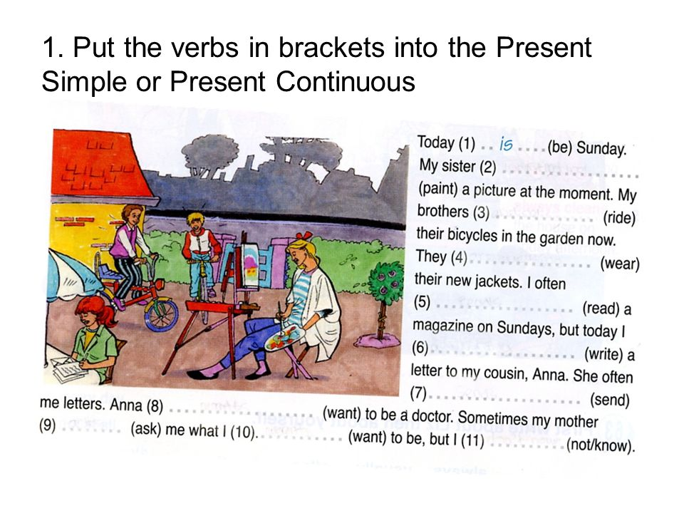 1. Put the verbs in brackets into the Present Simple or Present Continuous