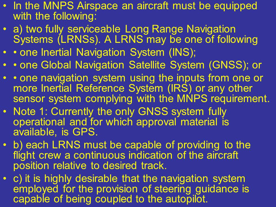 In the MNPS Airspace an aircraft must be equipped with the following: