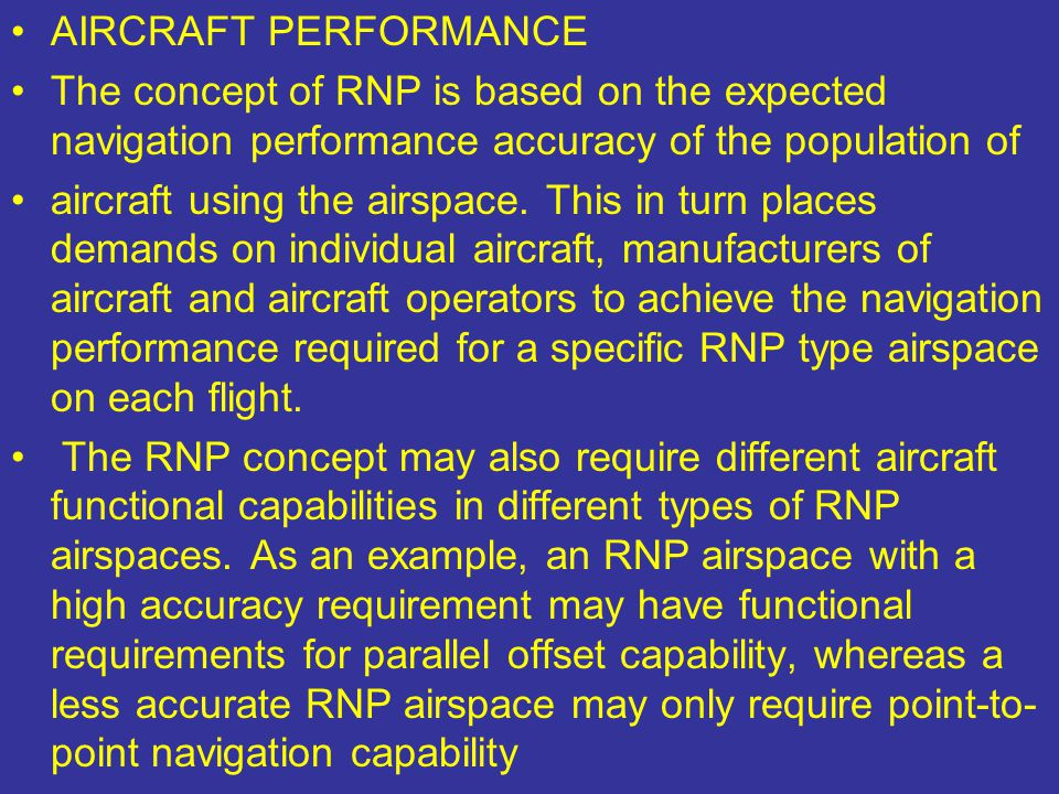 AIRCRAFT PERFORMANCE The concept of RNP is based on the expected navigation performance accuracy of the population of.