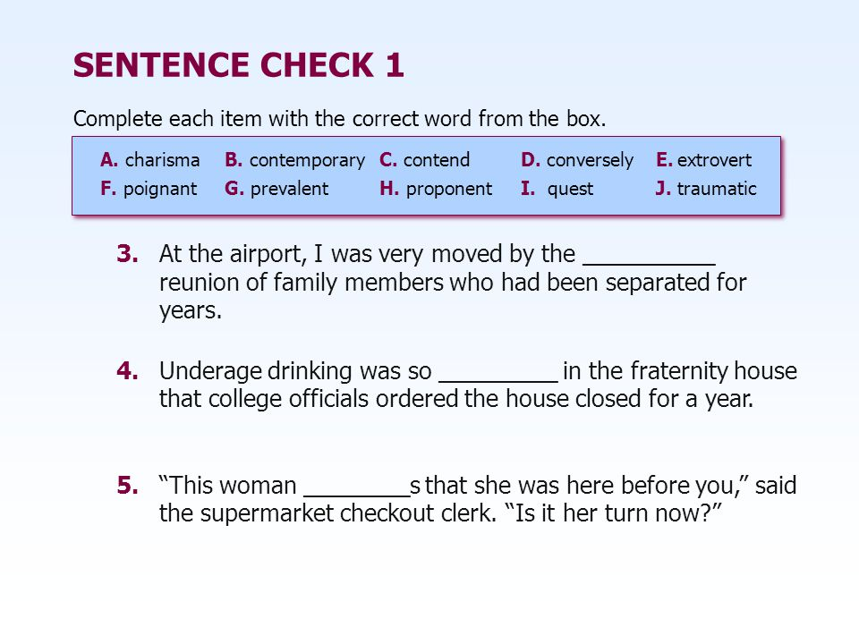 SENTENCE CHECK 1 Complete each item with the correct word from the box. A. charisma B. contemporary C. contend.