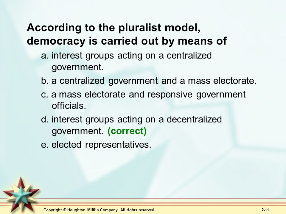 According to the pluralist model, democracy is carried out by means of