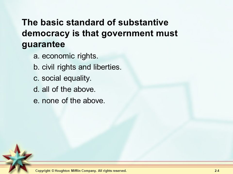 The basic standard of substantive democracy is that government must guarantee
