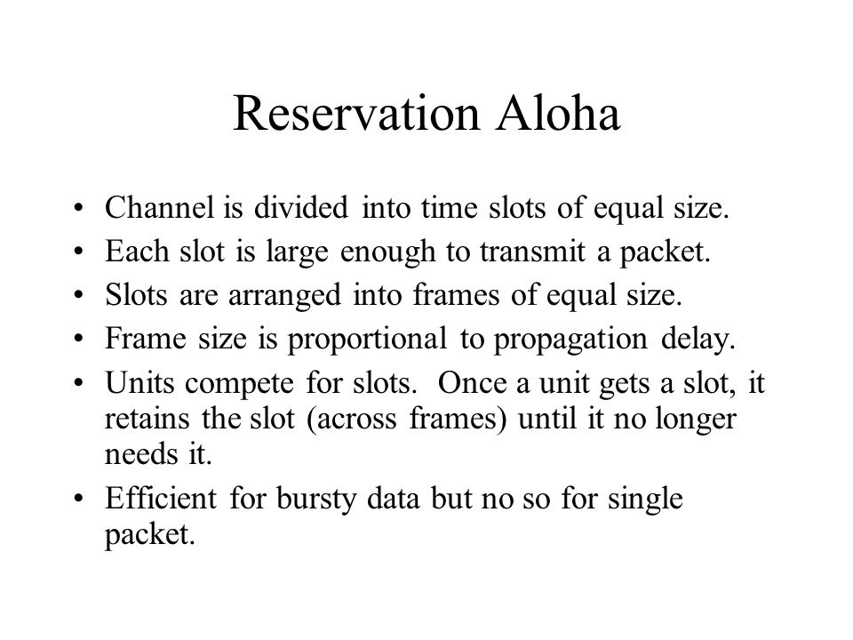 Reservation Aloha Channel is divided into time slots of equal size.