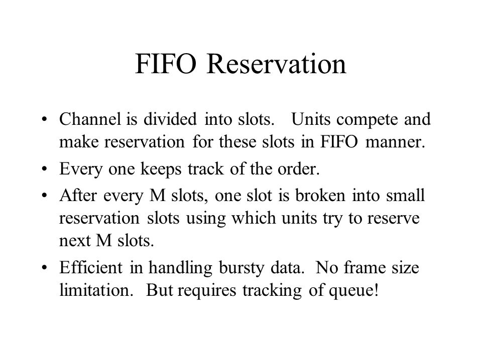 FIFO Reservation Channel is divided into slots. Units compete and make reservation for these slots in FIFO manner.