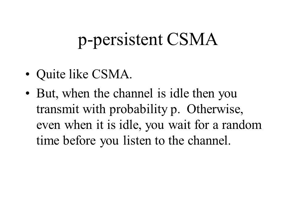 p-persistent CSMA Quite like CSMA.