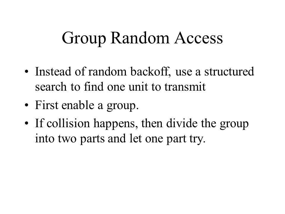 Group Random Access Instead of random backoff, use a structured search to find one unit to transmit.