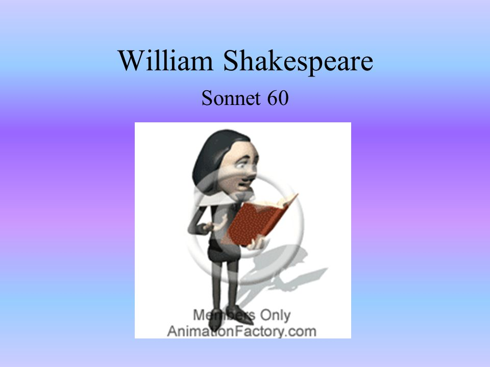 analysis of shakespeare sonnet 60 Shakespeare sonnet 57 analysis: being your slave, what should i do but tend upon the hours and times of your desire i have no precious time at all to spend, nor services to do, till you require.