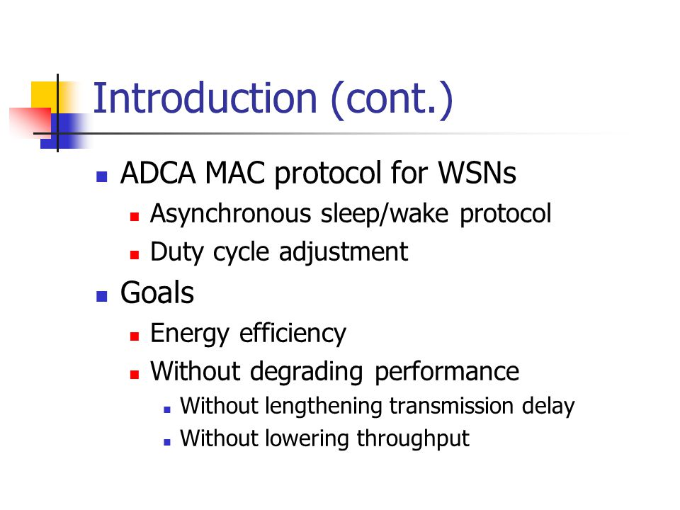Introduction (cont.) ADCA MAC protocol for WSNs Goals