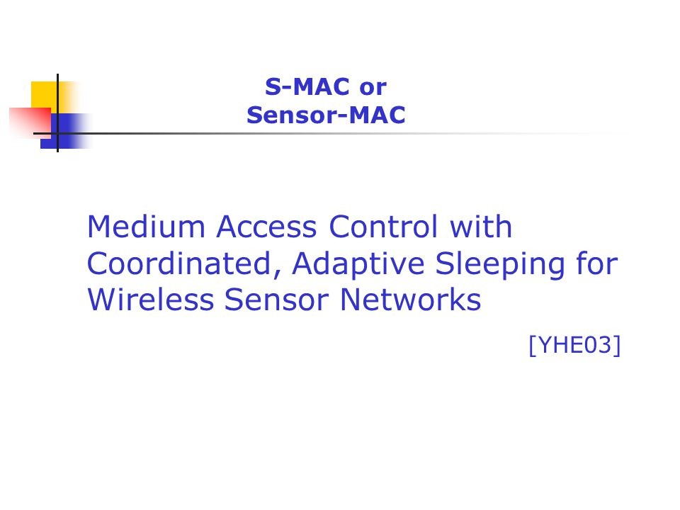 S-MAC or Sensor-MAC Medium Access Control with Coordinated, Adaptive Sleeping for Wireless Sensor Networks.