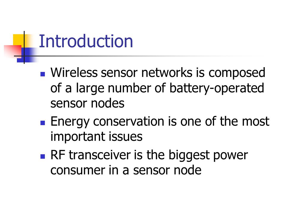 Introduction Wireless sensor networks is composed of a large number of battery-operated sensor nodes.