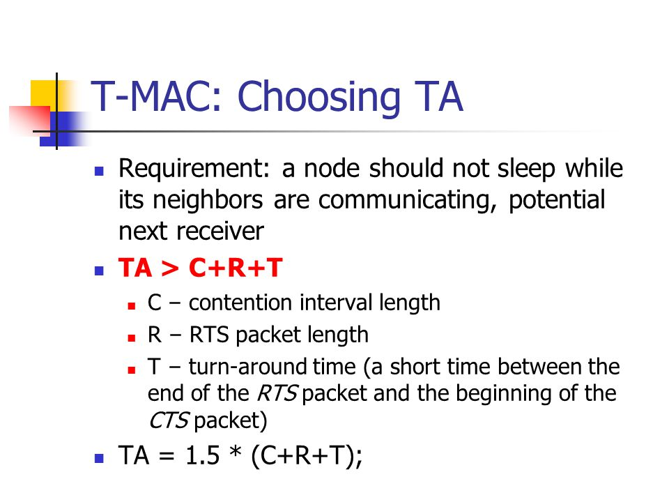 T-MAC: Choosing TA Requirement: a node should not sleep while its neighbors are communicating, potential next receiver.