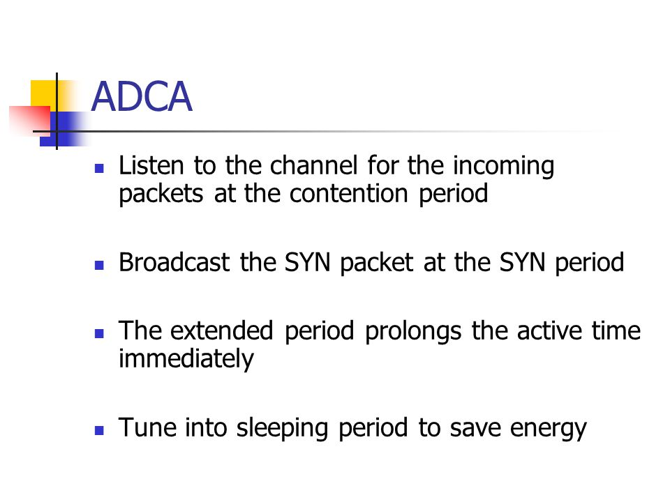 ADCA Listen to the channel for the incoming packets at the contention period. Broadcast the SYN packet at the SYN period.