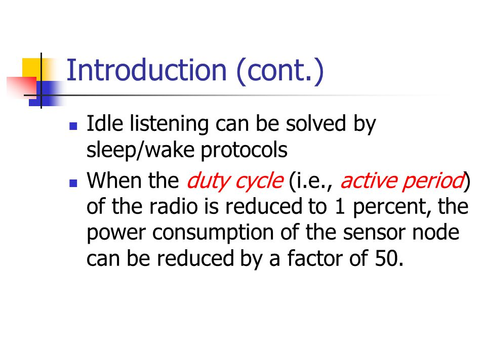 Introduction (cont.) Idle listening can be solved by sleep/wake protocols.
