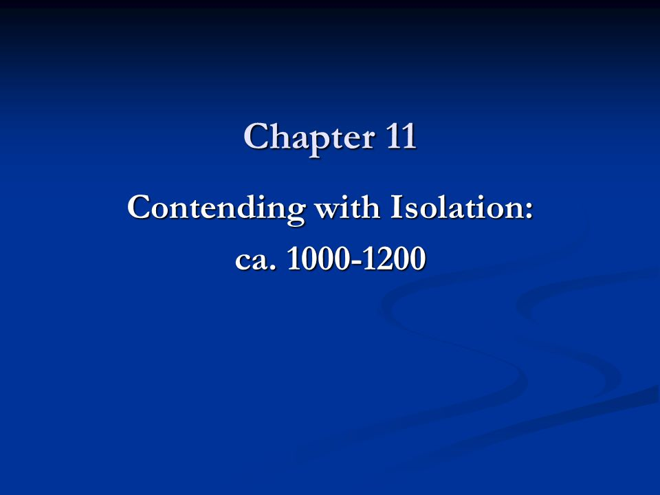 Contending with Isolation: ca. 1000-1200
