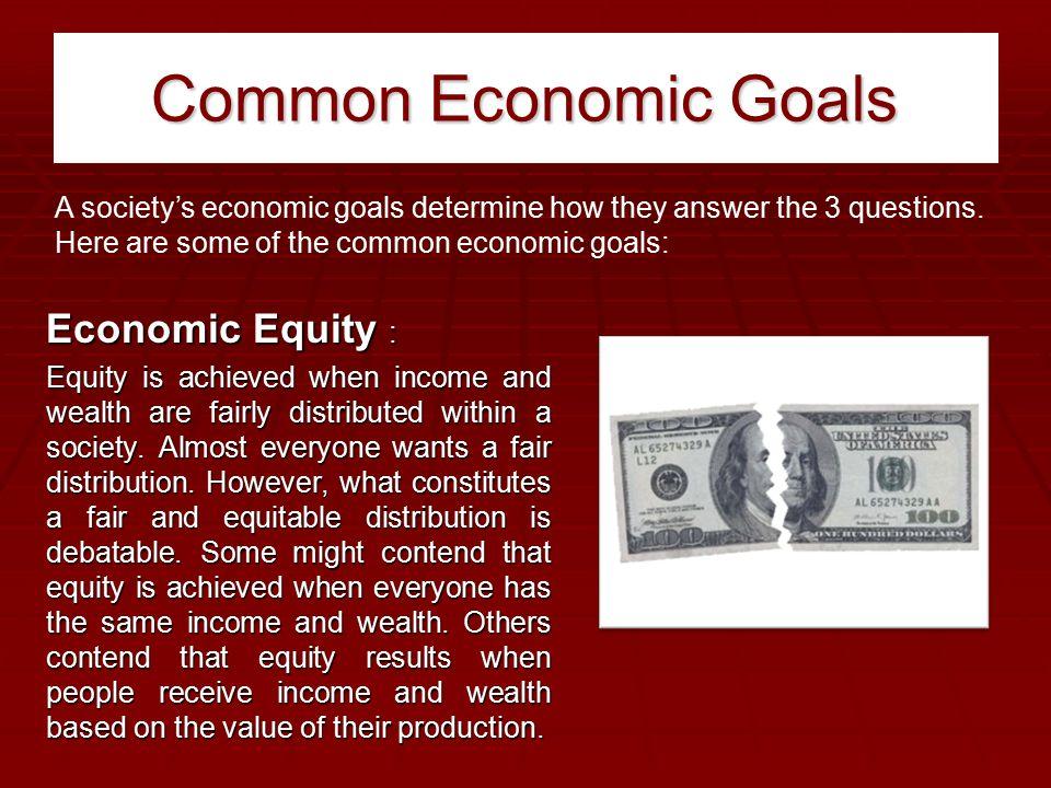 Common Economic Goals Economic Equity :