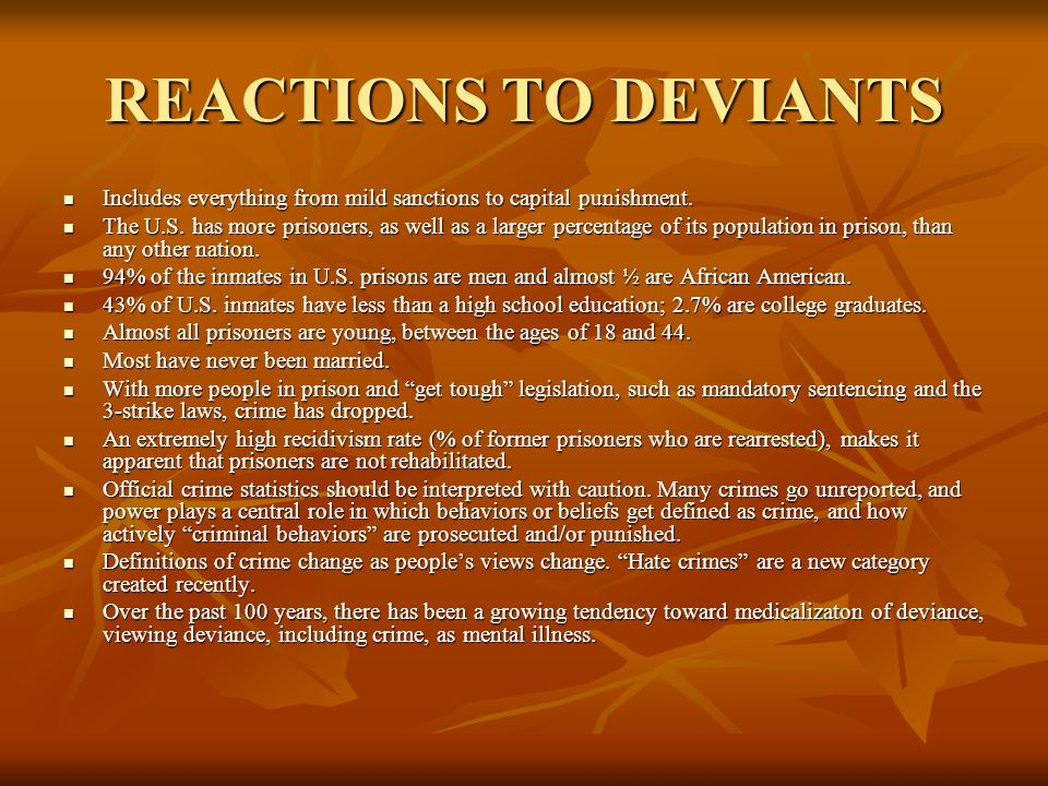 REACTIONS TO DEVIANTS Includes everything from mild sanctions to capital punishment.