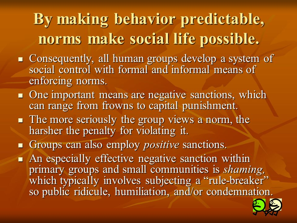 By making behavior predictable, norms make social life possible.