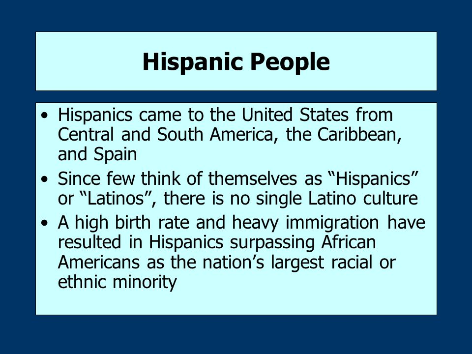 Hispanic People Hispanics came to the United States from Central and South America, the Caribbean, and Spain.