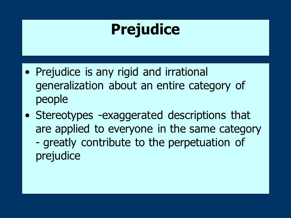 Prejudice Prejudice is any rigid and irrational generalization about an entire category of people.