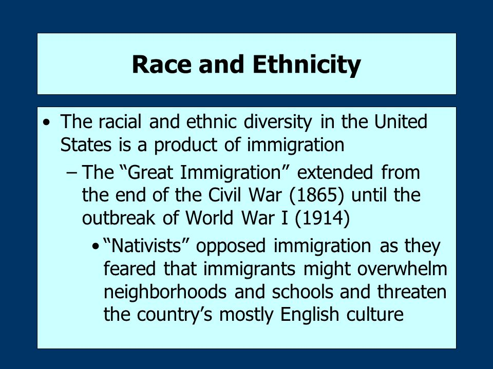 Race and Ethnicity The racial and ethnic diversity in the United States is a product of immigration.
