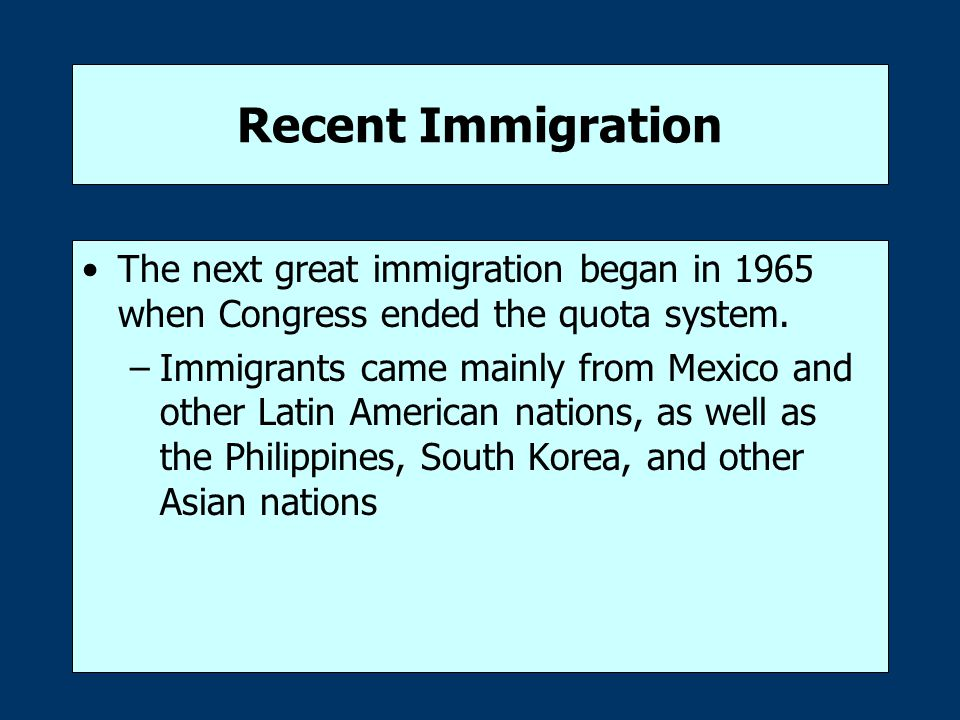 Recent Immigration The next great immigration began in 1965 when Congress ended the quota system.